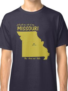 Just Put Me Out of My Missouri Classic T-Shirt