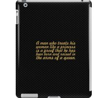 A man who treat his... Inspirational Quote iPad Case/Skin