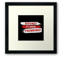Disobey its already Thinking Painting brush Slogan message quote Graphic t-shirt Case Skirt Scarf Framed Print