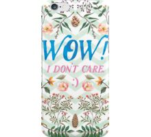 WOW! I DON'T CARE. iPhone Case/Skin