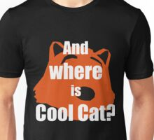 And WHERE is COOL CAT? Unisex T-Shirt