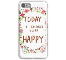 Today I Choose to be Happy iPhone Case/Skin