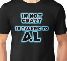 I'm not crazy, I'm talking to Al... From Quantum Leap Unisex T-Shirt