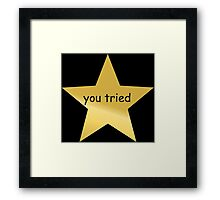 you tried star Framed Print