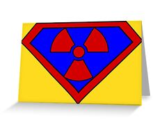 Hero, Heroine, Superhero, Super Radioactive Greeting Card