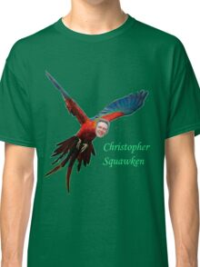 Christopher Squawken Classic T-Shirt