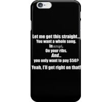 Let me get this straight... You want a whole song. In Script. On your ribs. And only want to pay $50? (FOR DARK COLORS) iPhone Case/Skin