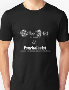 Tattoo Artist By Choice... Psychologist because you people leave me no choice v1.0 Unisex T-Shirt