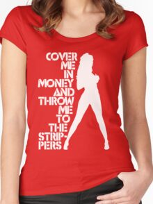 Cover Me in Money and Throw me to the Strippers Women's Fitted Scoop T-Shirt
