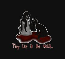 They live in the walls... Unisex T-Shirt