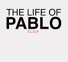 The Life Of Pablo - T.L.O.P by 6ixClothing