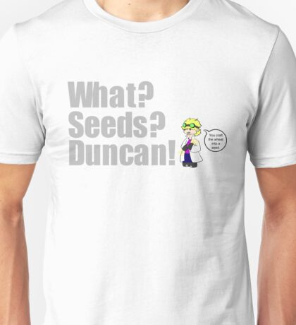 WHAT? SEEDS? DUNCAN! Unisex T-Shirt