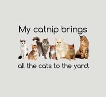 My Catnip Brings All The Cats To The Yard Unisex T-Shirt