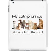 My Catnip Brings All The Cats To The Yard iPad Case/Skin