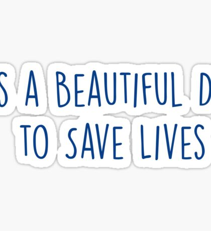 It's a Beautiful Day to Save Lives - NAVY Sticker