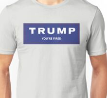 TRUMP: YOU'RE FIRED Unisex T-Shirt