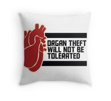 ORGAN THEFT WILL NOT BE TOLERATED Throw Pillow