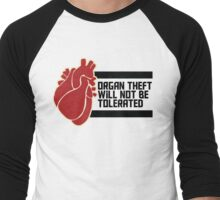 ORGAN THEFT WILL NOT BE TOLERATED Men's Baseball ¾ T-Shirt