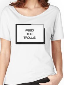 Feed the Trolls Women's Relaxed Fit T-Shirt