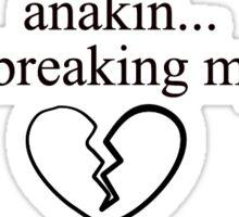 Anakin You're Breaking My Heart Sticker