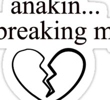 Anakin You're Breaking My Heart Sticker