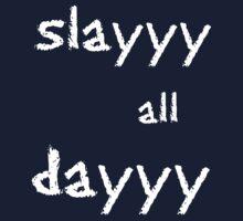Slayyy all dayyy. Kids Tee