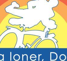 I'm A Loner Dottie, A Rebel Sticker
