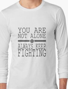 You are not alone! So Always Keep Fighting! Long Sleeve T-Shirt
