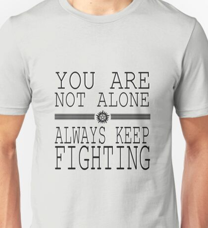 You are not alone! So Always Keep Fighting! Unisex T-Shirt