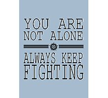 You are not alone! So Always Keep Fighting! Photographic Print
