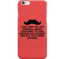 shes not your friend anymore Moustache funny nerd geek geeky iPhone Case/Skin