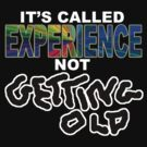 """experience not """"getting old"""" by dedmanshootn"""