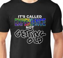 "experience not ""getting old"" Unisex T-Shirt"