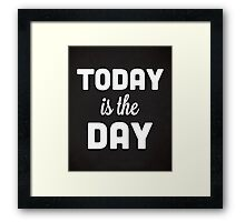 Today Is The Day Quote Framed Print