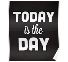 Today Is The Day Quote Poster