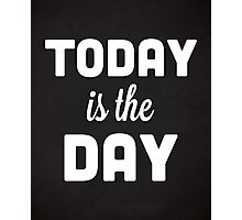 Today Is The Day Quote Photographic Print