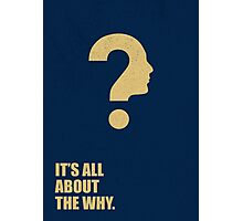 It's All About The Why - Inspirational Quotes Photographic Print