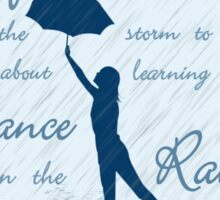 Life Is Not About Waiting  For The Storm To Pass, It's About Learning To Dance In The Rain Sticker