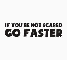 If You're Not Scared Go Faster - Sticker / Tee for Car Culture One Piece - Short Sleeve