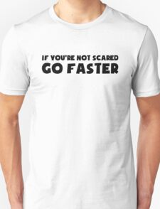 If You're Not Scared Go Faster - Sticker / Tee for Car Culture Unisex T-Shirt