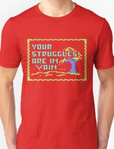Your struggles are in vain Unisex T-Shirt