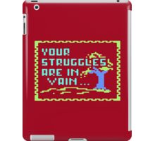 Your struggles are in vain iPad Case/Skin