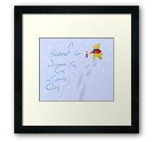 A Friend is Someone You Can Lean On Framed Print