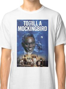 To Grill a Mockingbird Classic T-Shirt