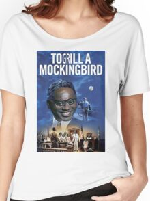 To Grill a Mockingbird Women's Relaxed Fit T-Shirt