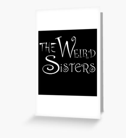 The Weird Sisters Greeting Card