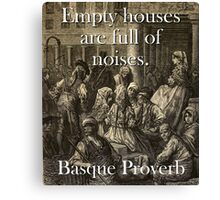 Empty Houses Are Full - Basque Proverb Canvas Print