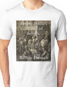 Empty Houses Are Full - Basque Proverb Unisex T-Shirt