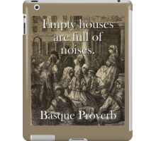 Empty Houses Are Full - Basque Proverb iPad Case/Skin