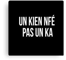 Un kien nfé pas un ka Chti mi nord france picard slogan dialect Canvas Print
